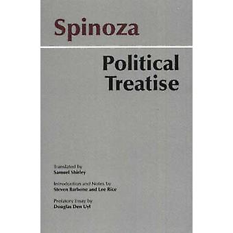 Spinoza Political Treatise by Baruch Spinoza & Translated by Samuel Shirley & Introduction and notes by Rice Lee Uyl & Introduction and notes by Steven Barbone