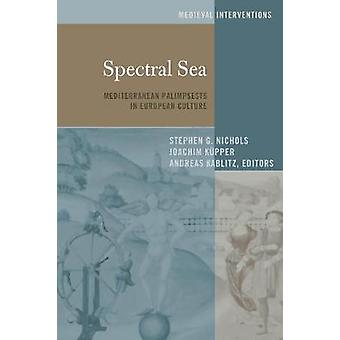 Spectral Sea Mediterranean Palimpsests in European Culture 8 Medieval Interventions New Light on Traditional Thinking