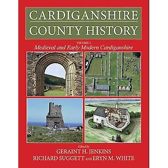 Cardiganshire County History Volume 2 Medieval and Early Modern Cardiganshire The Cardiganshire County History