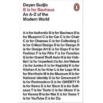 B is voor Bauhaus - An A-Z van de moderne wereld door Deyan Sudjic - 978071