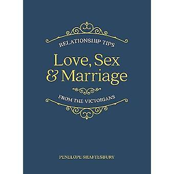 Liebe - Sex und Ehe - Beziehungstipps von den Viktorianern von Pen