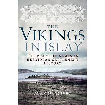 The Vikings in Islay - The Place of Names in Hebridean Settlement Hist