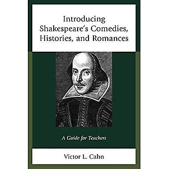Introducing Shakespeare's Comedies, Histories, and Romances: A Guide for Teachers