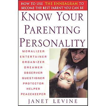 Know Your Parenting Personality How to Use the Enneagram to Become the Best Parent You Can Be by Levine & Janet