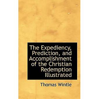 The Expediency Prediction and Accomplishment of the Christian Redemption Illustrated by Wintle & Thomas