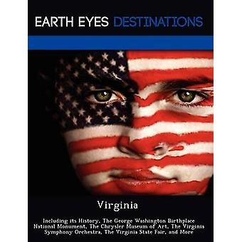 Virginia Including its History The George Washington Birthplace National Monument The Chrysler Museum of Art The Virginia Symphony Orchestra The Virginia State Fair and More by Black & Johnathan