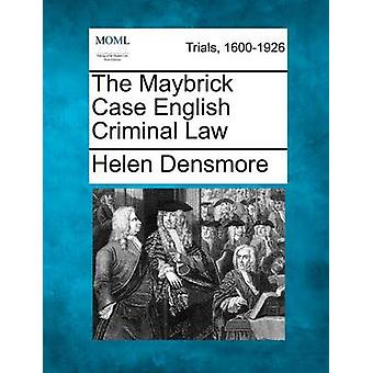 The Maybrick Case English Criminal Law by Densmore & Helen