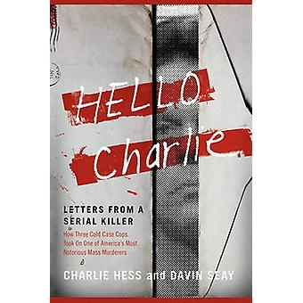 Hello Charlie Letters from a Serial Killer by Hess & Charlie