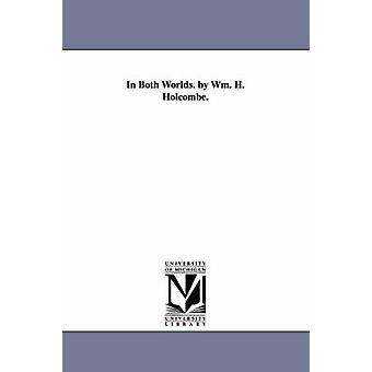 In beiden Welten. von WM. H. Holcombe. von Holcombe & William H. William Henry