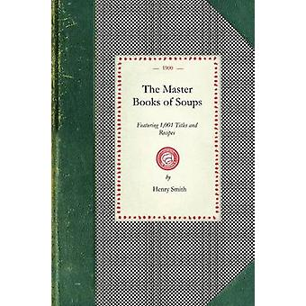 The Master Books of Soups by Henry Smith