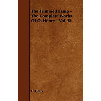 The Trimmed Lamp  The Complete Works of O. Henry  Vol. XI by Henry O