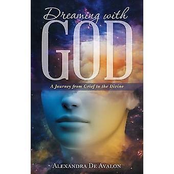 Eine Reise von Trauer nach dem göttlichen durch De Avalon & Alexandra träumen mit Gott