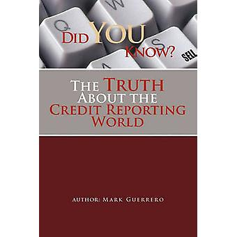 Did You Know the Truth about the Credit Reporting World by Guerrero & Mark