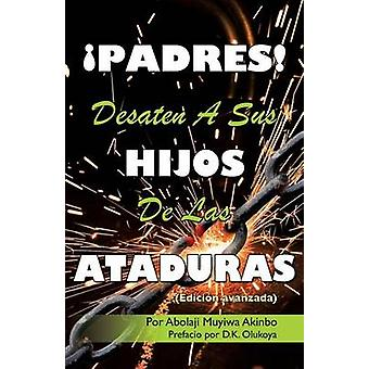 PADRES DESATEN A SUS HIJOS De Las ATADURAS by Akinbo & Por Abolaji Muyiwa