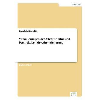 Vernderungen der Altersstruktur und Perspektiven der Alterssicherung av Boywitt & Gabriele