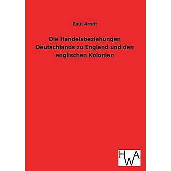 Sterben Sie Handelsbeziehungen Deutschlands Zu England Und Den Englischen Kolonien von Arndt & Paul