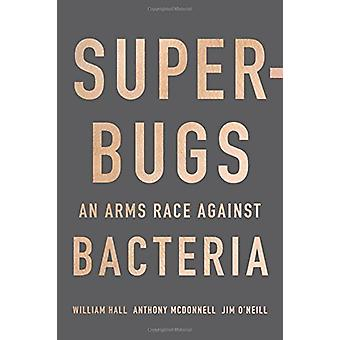 Superbugs - An Arms Race Against Bacteria by William Hall - 9780674975