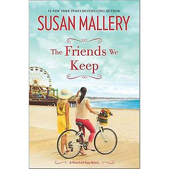 The Friends We Keep by Susan Mallery - 9780778319535 Book