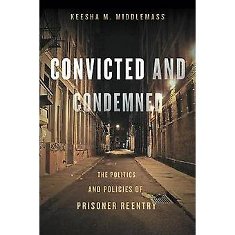 Convicted and Condemned - The Politics and Policies of Prisoner Reentr