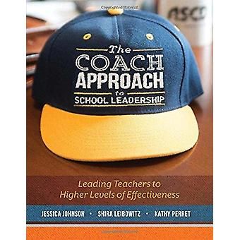 The Coach Approach to School Leadership - Leading Teachers to Higher L