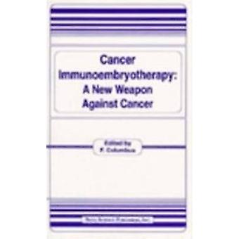 Cancer Immunoembryotherapy - A New Weapon Against Cancer by F. Columbu