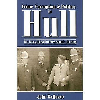 Crime - Corruption & Politics in Hull  - The Rise and Fall of Boss Smi
