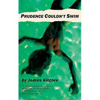 Prudence Couldn't Swim by James Kilgore - 9781604864953 Book