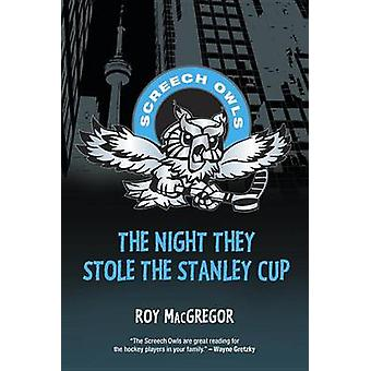 The Night They Stole the Stanley Cup by Roy MacGregor - 9781770494145