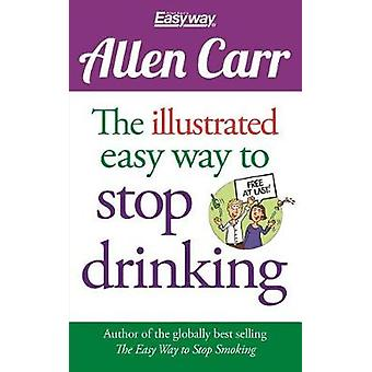 The Illustrated Easy Way to Stop Drinking - Free at Last! by Allen Car