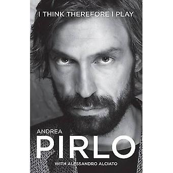 Andrea Pirlo - I Think Therefore I Play by Andrea Pirlo - 978190943016