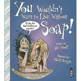 You Wouldn't Want to Live Without Soap by Alex Woolf - Mark Bergin -