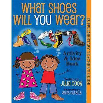What Shoes Will You Wear? Activity and Idea Book by Julia Cook - 9781