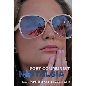 Nostalgia poscomunista por María Todorova - Zsuzsa Gille - 978085745