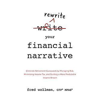 Reescribir la narrativa financiera: Eliminar conjeturas de jubilación por la gestión del riesgo, minimizando el impuesto sobre la renta y construcción de un flujo de ingresos más predecibles