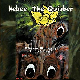 Hebee the Quibber by Pottorf & Patricia D.