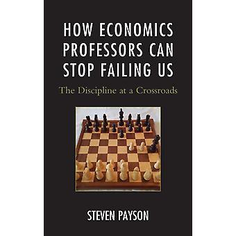 How Economics Professors Can Stop Failing Us by Payson & Steven