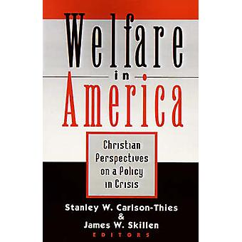 Welfare in America Christian Perpectives on a Policy in Crisis by CarlsonThies & Stanley W.