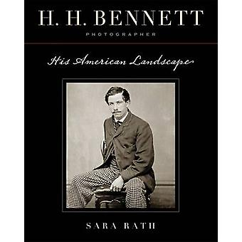 H. H. Bennett Photographer His American Landscape by Rath & Sara