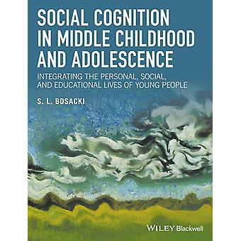 Social Cognition in Middle Childhood and Adolescence by Sandra Bosacki