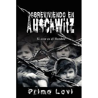Sobreviviendo en Auschwitz  Si esto es el Hombre  Survival In Auschwitz  If This Is a Man by Levi & Primo