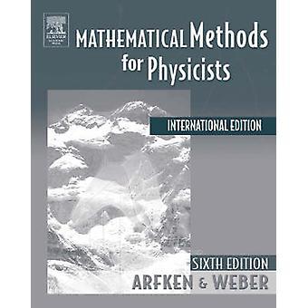 Mathematical Methods For Physicists International Student Edition by Arfken & George B. Miami University & Oxford & Ohio & USAWeber & Hans J. University of Virginia & USA