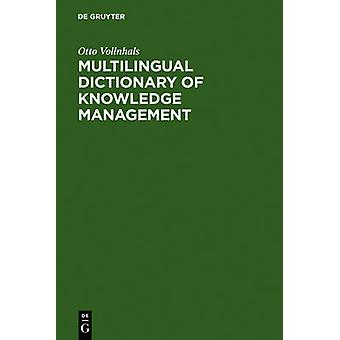 Multilingual Dictionary of Knowledge Management by Vollnhals & Otto