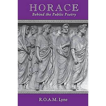 Horace Behind the Public Poetry by Lyne & R. O.