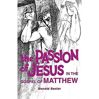 Passion of Jesus in the Gospel of Matthew by Senior & Donald