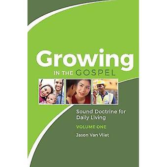 Growing in the Gospel Sound Doctrine for Daily Living Volume 1 by Van Vliet & Jason