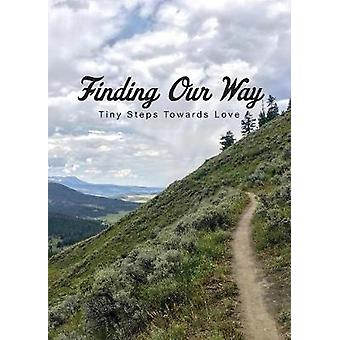 Finding Our Way Tiny Steps Towards Love by E. & Jane