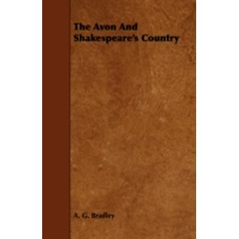 The Avon and Shakespeares Country by Bradley & A. G.