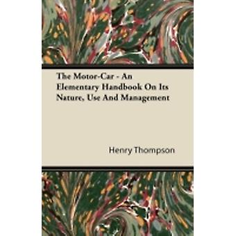 The MotorCar  An Elementary Handbook On Its Nature Use And Management by Thompson & Henry