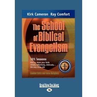 The School of Biblical Evangelism 101 Lessons How to Share Your Faith Simply Effectively Biblically ... the Way Jesus Did Large Print 16pt by Comfort & Ray