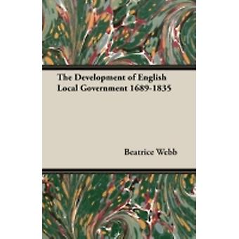 The Development of English Local Government 16891835 by Webb & Beatrice